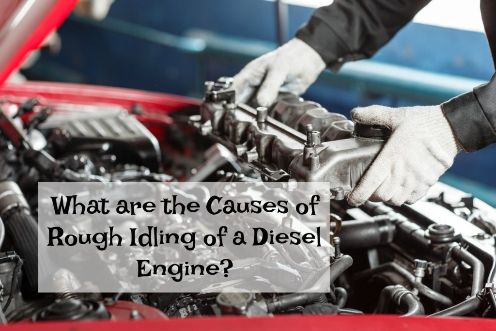 WHAT ARE THE CAUSES OF ROUGH IDLING OF A DIESEL ENGINE? | Gem State Diesel  & Turbo Repair