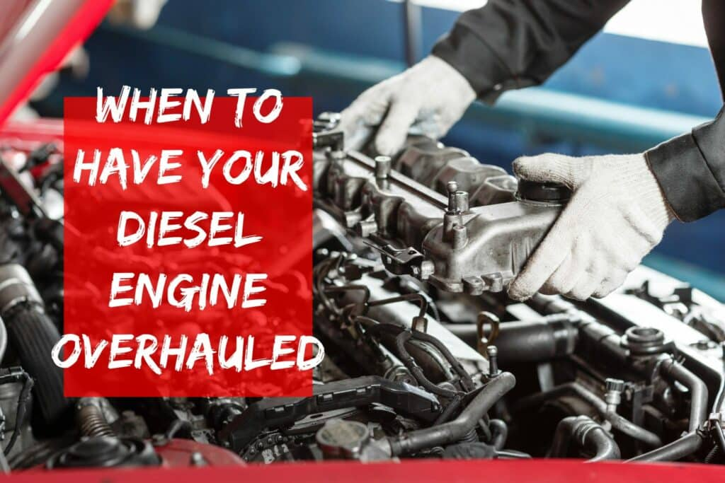 when does my diesel engine need overhauled