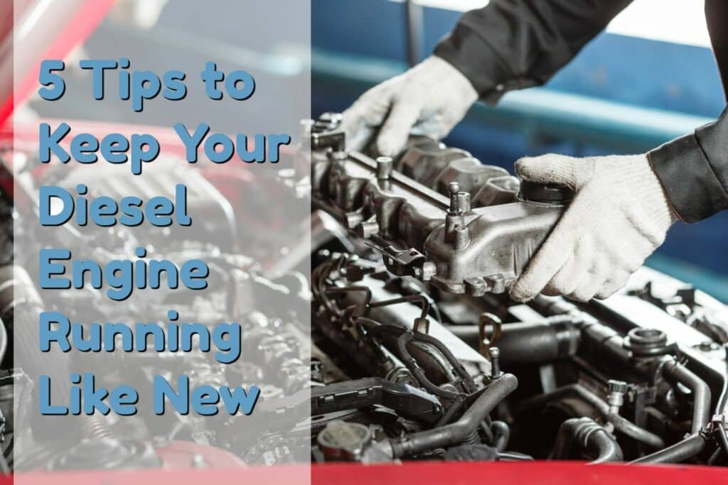 5 tips to keep your diesel engine running like new