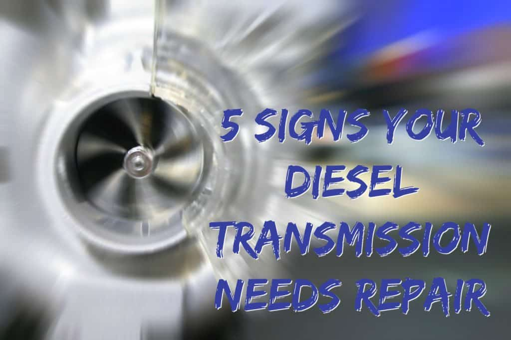 5 Signs Your Diesel Transmission Needs Repair